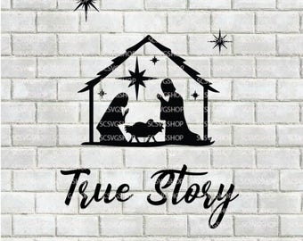 True Story svg cut file, O Holy Night, Silhouette File, Cut File, SVG,Nativity Svg, Design, Digital, DIY, Print, Cricut Design Space, Vector