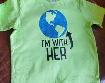 I'm With Her - Toddler/Kids' T-shirt - Earth Day - March for Science - Climate Change - Eco-Friendly - Pro Science - Mother Earth