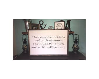 I love you in the morning and in the afternoon, I love you in the evening and underneath the moon, Wood Sign,  Farmhouse, 2'x3', Gifts