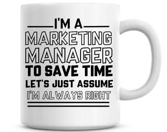 I'm A Marketing Manager To Save Time Lets Just Assume I'm Always Right Funny Coffee Mug 11oz Coffee Mug Funny Humor Coffee Mug 1072