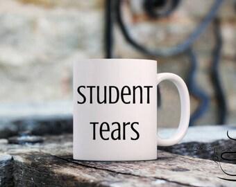 Student tears mug, teacher gift, back to school gift, teacher coffee mug, teacher mug,funny teacher gift, teacher appreciation gift, funny