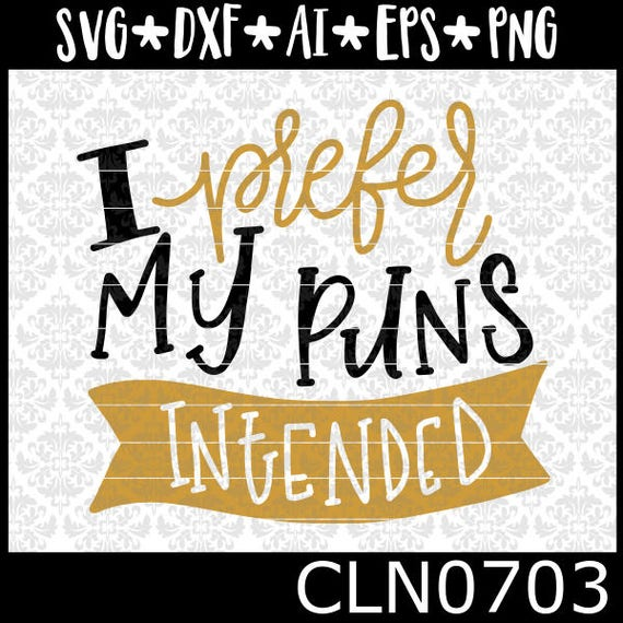 CLN0703 I prefer my puns intended hand lettered Sarcastic SVG DXF Ai Eps PNG Vector Instant Download Commercial Cut File Cricut Silhouette