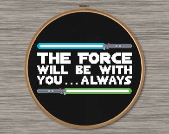 The Force will be with you, Always - Star Wars Quote with Lightsabers - PDF Cross Stitch Pattern