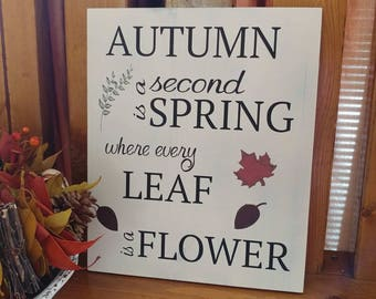 Autumn Is A Second Spring Where Every Leaf Is A Flower Sign