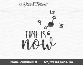 Time is Now Svg Files, Clock svg, Inspirational SVG Cut Files, Toddler Svg Files Saying for Cricut Explore and More Digital Cut File SVDP526