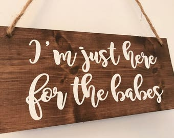 I'm just here for the babes-Ring Bearer Sign-Flower Girl Sign-Wedding-Wedding Ceremony-Wood Signs-Wedding Signs-Here Comes the Bride-Signs