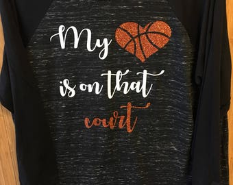 My Heart is in that court - basketball raglan style shirt