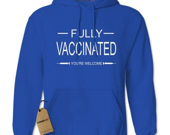 Fully Vaccinated - You're Welcome Adult Hoodie Sweatshirt