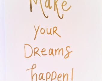 "Gold Canvas Print ""Make Your Dreams Happen"" 8x10 or 9x10, Lettered, Handwritten Print,"