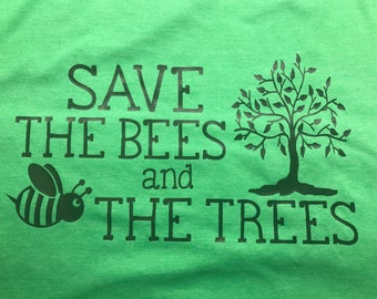Save the bees, save the trees, earth day, save the planet, save the bees shirt, save the trees shirt, earth day shirt