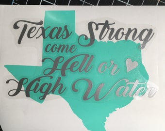 Texas Flood Relief Decal, Texas Strong Come Hell or High Water Decal