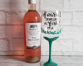 Of Course I drink Like a Fish! I'm a Mermaid - Hand Painted Wine Glass