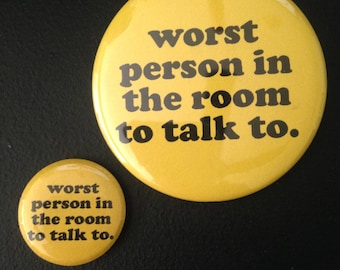 Worst Person in the Room To Talk To Button