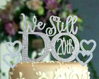 We Still Do 20th 15TH 10TH 25TH Wedding Anniversary Cake decoration set in rhinestones.Vow Renewal hearts cake topper set. wedding quotes
