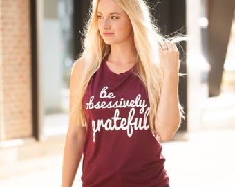 Be obsessively grateful womens muscle tank, grateful tee