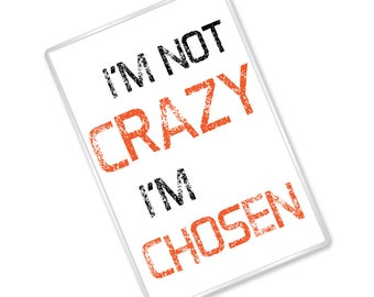 I'm Not Crazy, I'm Chosen - OITNB inspired Magnet - Tv show - Quote - Gift - FREE SHIPPING