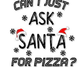 Can I Just Ask Santa For Pizza funny digital download Santa hat Christmas printable cut file SVG, PNG, EPS, DxF, PdF