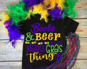 Boobs and Beer It's a mardi gras thing, Mardi Gras Shirt, Mardi Gras, Mardi Gras 2018