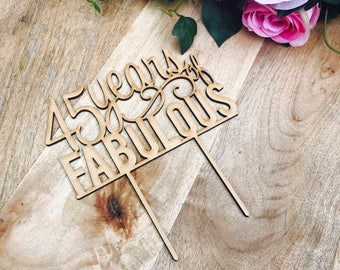 CLEARANCE! 1 ONLY Timber 45 years of Fabulous Cake Topper 45th Birthday Cake Topper Cake Decoration Cake Decorating Birthday Cakes 45 Cake T