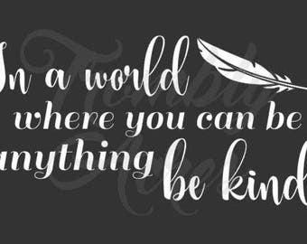 DECAL - In a world where you can be anything be kind