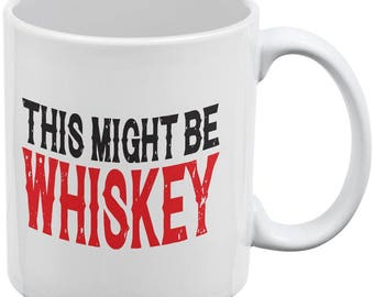 This Might Be Whiskey White All Over Coffee Mug