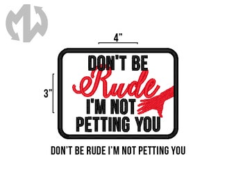 "DON'T BE RUDE I'm Not Petting You 3"" x 4"" Service Dog Patch"