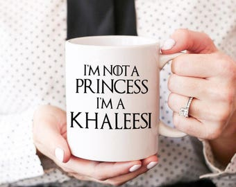 Game Of Thrones Gifts, Game Of Thrones Mugs, Funny Game Of Thrones Mugs, I'm Not A Princess I'm A Khaleesi, Mugs for Friends and Family