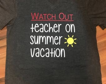 Watch Out Teacher On Vacation V-Neck Tee, Teacher's Shirt, Summer Tee Shirt,Summer Vacation