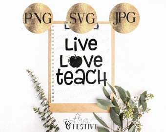 Live Love Teach SVG, PNG, JPG, Cricut, Silhouette, Cutting Machine, Back To School, Teacher Love, Love Teaching, Hand Lettered Sign