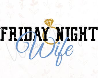 Friday Night Wife Football .SVG File for Cricut, Silhouette Studio & more!
