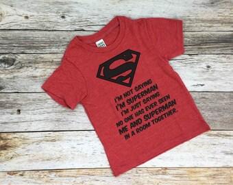 I'm Not Saying I'm Superman Shirt. Toddler Superman Shirt. Superman Shirt. Funny Toddler Shirt. Superman. Superman Party. Superman Birthday.