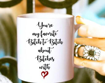 Favorite Bitch Coffee Mug, Girlfriend Coffee Mug, Best Friend Mug
