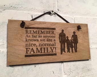 "FAMILY ""Remember as far as anyone knows we're a nice normal family"" Shabby chic wall sign plaque wall hanging gift family gift funny sign"