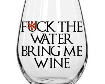 F the Water Bring me Wine The Hound Sandor Clegane Game of Thrones Wine Glass