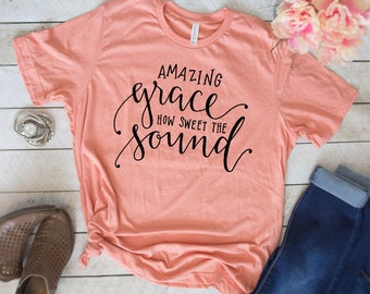 Womens Christian T Shirts, Amazing Grace How Sweet the Sound, Cool Christian Shirts, Religious Shirts, Christian T Shirts, Women's T Shirt