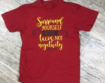 Surround Yourself With Tacos Not Negativity Shirt