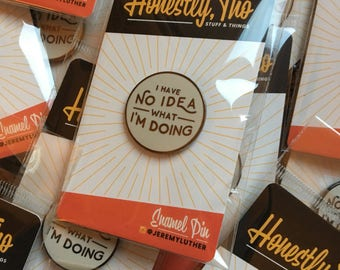 """Honestly, Tho: I Have No Idea What I'm Doing 1.0"""" enamel pin Version 2"""