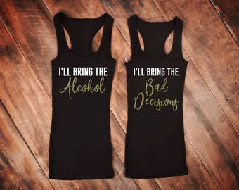 I'll Bring The,Ill Bring The,Alcohol,Bad Decisions,Bestie Shirts,Best Friend Shirts,Bachelorette Party Shirts,Birthday Bash Shirts