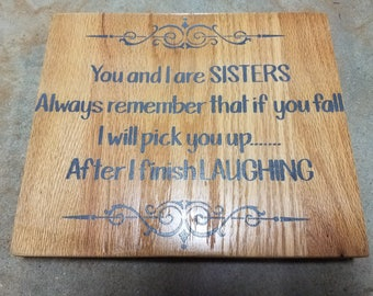 You and I Are Sisters Always Remember that If You Fall I will Pick You up as Soon as I Finish Laughing/ Solid Oak Sign/Funny Sister Gift
