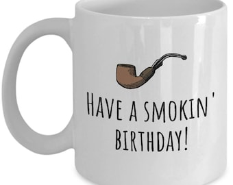 Pipe Smoker Mug - Pipe Birthday Gift - Have A Smoking Birthday - Tobacco Pipe
