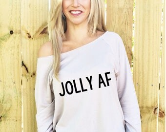 Jolly Af, Slouchy Sweatshirt, Slouchy Shirt, Jolly AF Sweater, Jolly AF Sweatshirt, Jolly AF Shirt