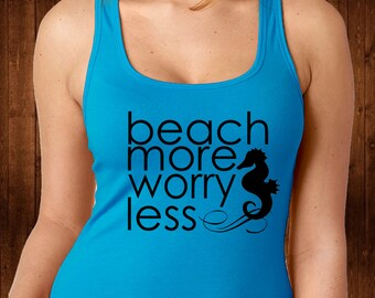 Beach More Worry Less Tank Top - Beach Shirt - Beach Life - Beach Tee - Summer Life - Summer Tank - Womens Tee - Workout Shirt - Custom Tee