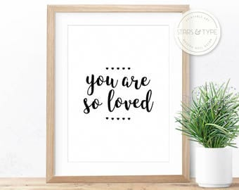 You are so loved, Printable Wall Art, Love Quote, Digital Print, Modern Black Type Design, Wedding Anniversary Gift, Home Nursery Decor Jpeg