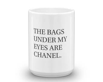 The Bags Under My Eyes are Chanel Mug