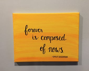 Forever is composed of nows - Canvas Calligraphy Quote