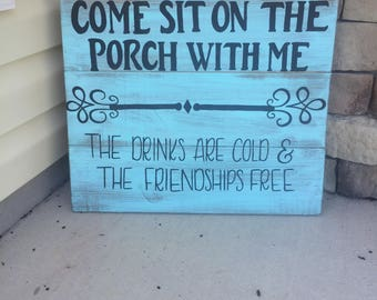 Come sit on the porch with me, the drinks are cold and the friendships free