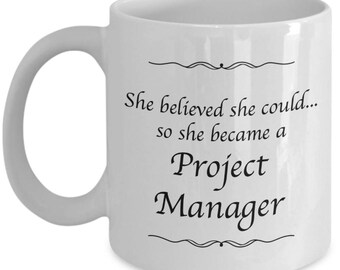Project Manager Gifts - She Believed She Could So She Became a Project Manager - 11 oz Coffee Mug for Women Project Managers Mom Wife Friend