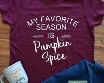 Pumpkin Spice shirt, My favorite season shirt, women fall shirt, women custom shirt, ladies fall shirt, My favorite season is Pumpkin Spice