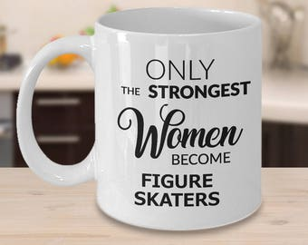 Figure Skating Gift - Figure Skating Mug - Coaches Gift - Only the Strongest Women Become Figure Skaters Coffee Mug Cute Ceramic Tea Cup