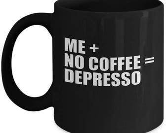 Me Plus No Coffee Equals Depresso Funny Coffee Love Ceramic Coffee Tea Mug Cup Black